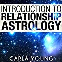 Introduction to Relationship Astrology Audiobook by Carla Young Narrated by Laura Jennings