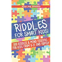 Riddles For Smart Kids!: 300 Ridles And Mind Teasers For Kids From 8 To 11 And Family...