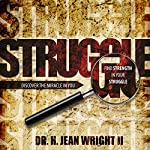 Find Strength in Your Struggle: Discover the Miracle in You | Dr. H. Jean Wright II