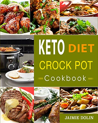 Keto Diet Crock Pot Cookbook: Lose Weight, Regain Energy and Heal Your Body - Quick, Easy and Delicious Ketogenic Diet Slow Cooker Recipes by Jaimie  Dolin