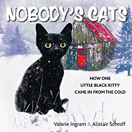 Nobody's Cats: How one little black kitty came in from the cold by [Ingram, Valerie, Schroff, Alistair]