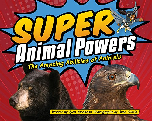 Super Animal Powers: The Amazing Abilities Of Animals (Wildlife Picture Books)