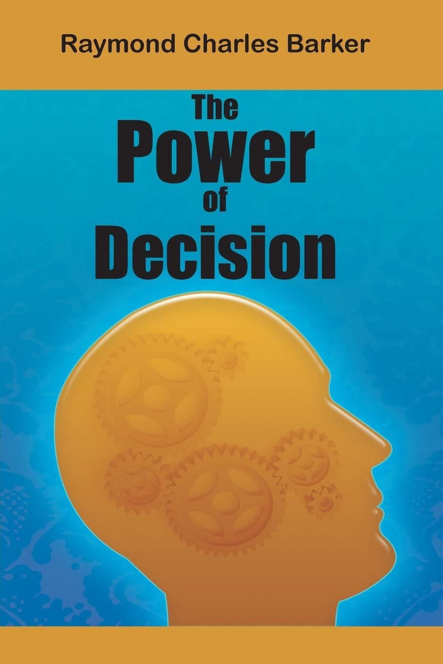 The Power of Decision: Dr Raymond Charles Barker: 9781684114078 ...
