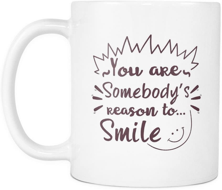 Amazon Com You Are Somebody S Reason To Smile Beautiful Smile Quotes Mug Great Gift Idea To Someone Who Makes You Smile Definitely Good Product Coffee Cups Mugs