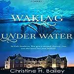 Waking Under Water | Christine H. Bailey
