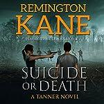 Suicide or Death: A Tanner Novel Volume 7 | Remington Kane
