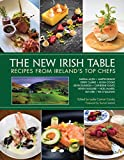 The New Irish Table: Recipes from Ireland s Top Chefs