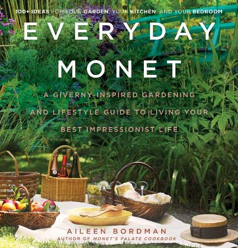 Everyday Monet: A Giverny-Inspired Gardening and Lifestyle Guide to Living Your Best Impressionist Life (Best Debt Collection Techniques)