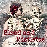 Blood and Mistletoe (Ivy Granger) | E. J. Stevens