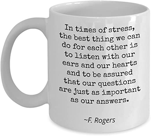 Amazon Com Mr Fred Rogers Quote Mug Birthday Gift For Son Daughter Best Friend In Times Of Stress Inspirational Mister 11oz Kitchen Dining
