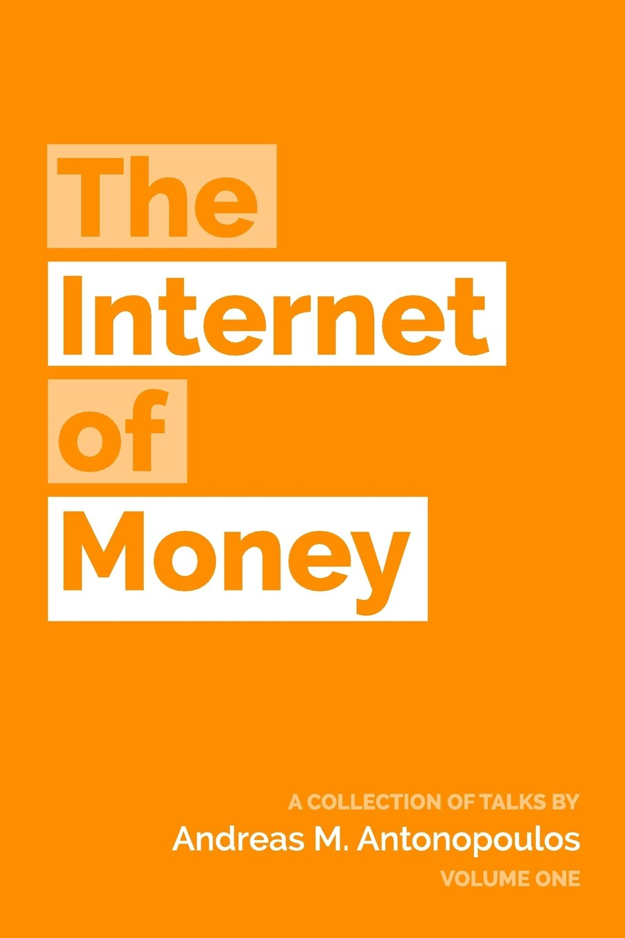 The Internet of Money: A collection of talks by Andreas M. Antonopoulos:  Volume