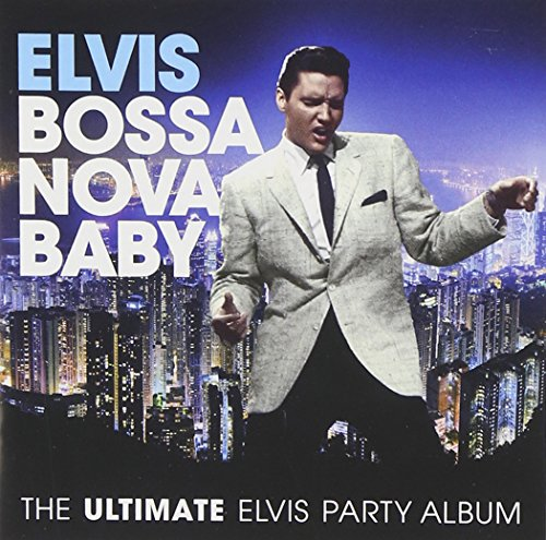 bossa-nova-baby-the-ultimate-elvis-presley-party-album