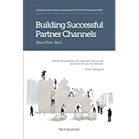 Building Successful Partner Channels: Channel Development & Management in the Software Industry