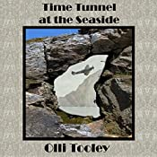 Time Tunnel at the Seaside: Time Tunnel, Book 3 | Olli Tooley