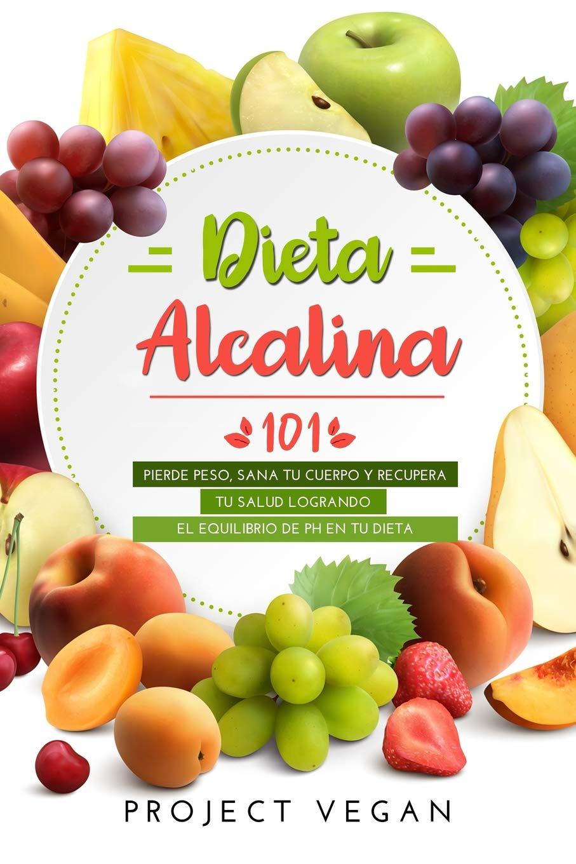 Dieta Alcalina 101: El Libro Completo Sobre la Dieta Alcalina ...