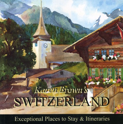 Karen Brown's Switzerland 2010: Exceptional Places to Stay & Itineraries (Karen Brown's Guides)...