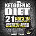 Ketogenic Diet: 21 Days to Rapid Fat Loss, Unstoppable Energy and Upgrade Your Life - Lose up to a Pound a Day Audiobook by James Franz Narrated by Troy Otte
