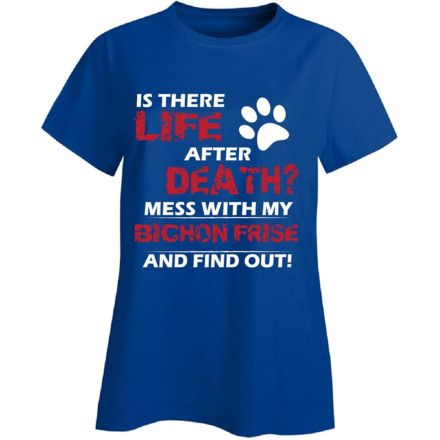 Life After Death Mess With My Bichon Frise And Find Out - Ladies T-shirt