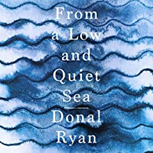 From a Low and Quiet Sea Audiobook by Donal Ryan Narrated by Stephen Hogan, Gerry O'Brien, Ramon Tikaram