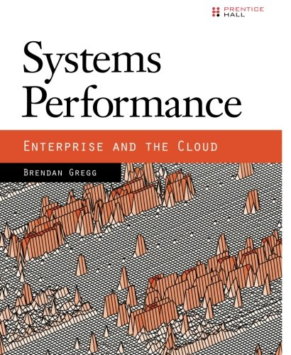 Systems Performance: Enterprise and the Cloud by Brand: Prentice Hall