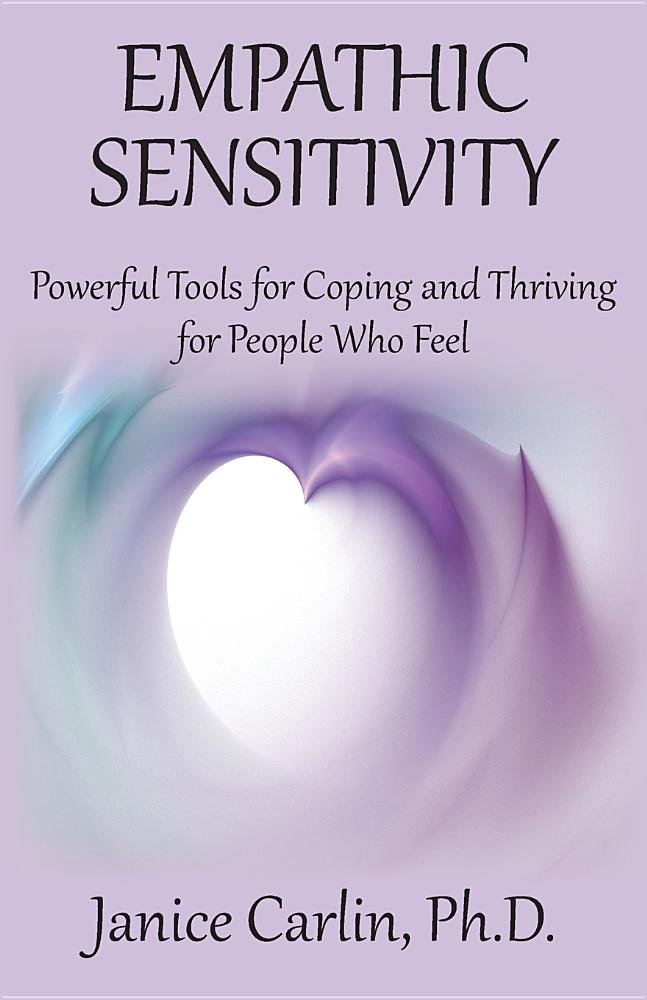Empathic Sensitivity: Powerful Tools for Coping and Thriving for People Who Feel PDF