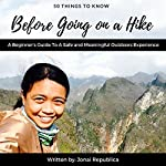 50 Things to Know Before Going on a Hike: A Beginner's Guide to a Safe and Meaningful Outdoors Experience | Jonai Republica,50 Things To Know