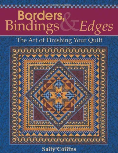 Borders, Bindings & Edges: The Art of Finishing Your Quilt by Sally Collins (2004-05-01)