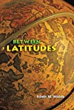 Between Latitudes, Edwin M. Woods, 1462044441