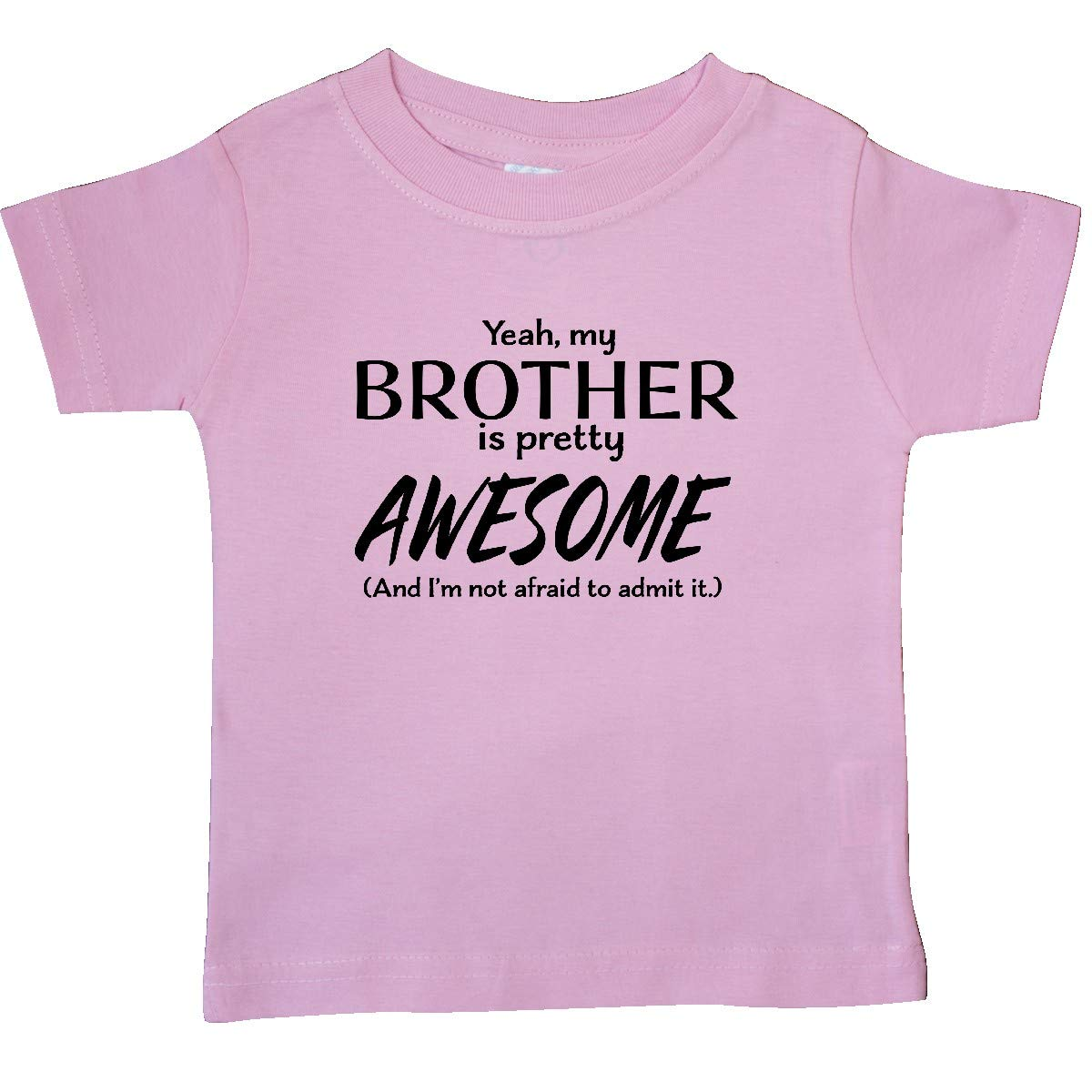 My Brother is Pretty Awesome and Im Not Afraid to Baby T-Shirt inktastic Yeah