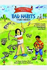 What to Do When Bad Habits Take Hold( A Kid's Guide to Overcoming Nail Biting and More)[WHAT TO DO WHEN BAD HABITS TAK][Paperback] Paperback