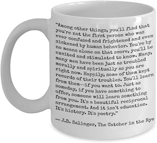 Catcher In The Rye Quote Coffee Mug Tea Cup Funny Quote Gift Idea For Him Or Her Women And Mother Father S Day Sister Brother Parent Frien Amazon Ca Home Kitchen