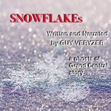 Snowflakes: A Ghost of Grand Central Story Audiobook by Guy Veryzer Narrated by Guy Veryzer