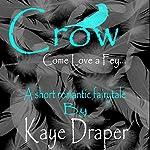 Crow: Come Love a Fey   Kaye Draper