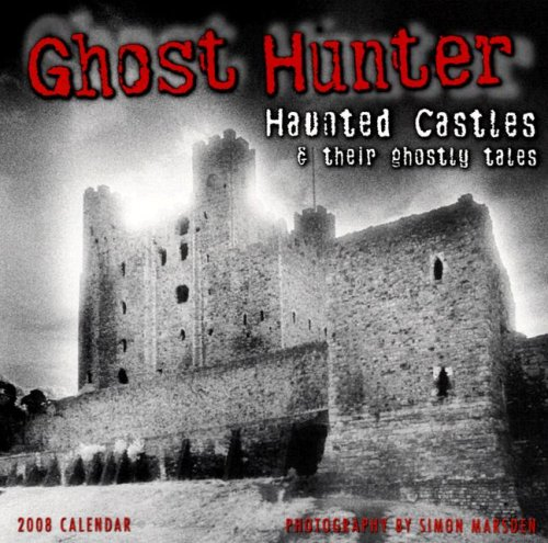 Ghosthunter: Haunted Castles and Their Ghostly Tales 2008 Wall Calendar Castles 2008 Wall Calendar