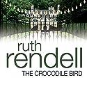 The Crocodile Bird Hörbuch von Ruth Rendell Gesprochen von: Juliet Stevenson
