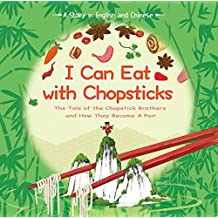 I Can Eat with Chopsticks: A Tale of the Chopstick Brothers and How They Became a Pair - A Story in English and Chinese