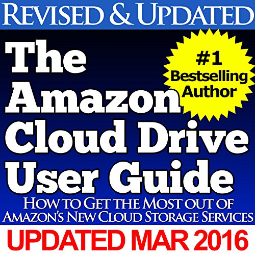 The Amazon Cloud Drive User Guide: How to get the most out of Amazon's new Cloud Drive services