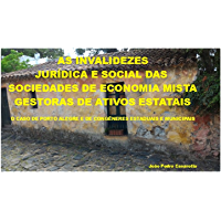 As Invalidezes Jurídica e Social das Sociedades de Economia Mista Gestoras de Ativos Estatais: O caso de Porto Alegre e de Congêneres Estaduais e Municipais