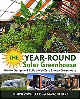The Year-Round Solar Greenhouse: How to Design and Build a Net-Zero on pallet greenhouse plans, diy greenhouse plans, homemade greenhouse plans, pit greenhouse plans, in ground greenhouse plans, glass and wood greenhouse plans, greenhouse layout plans, greenhouse construction plans,