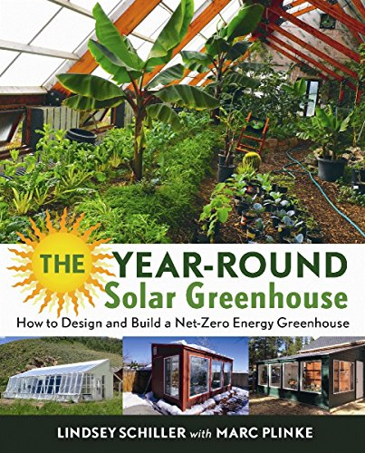 The Year-Round Solar Greenhouse: How to Design and Build a Net-Zero Energy Greenhouse (Climate Greenhouse Cold)