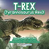 img - for T-Rex (Tyrannosaurus Rex)! Fun Facts about the T-Rex - Dinosaurs for Children and Kids Edition - Children's Biological Science of Dinosaurs Books book / textbook / text book