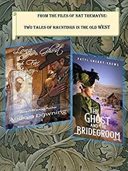 From the Files of Nat Tremayne: Two Tales of Hauntings in the Old West by [Sherry-Crews, Patti, Downing, Andrea]