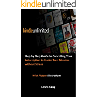 KINDLE UNLIMITED: Step by Step Guide to Cancelling Your Subscription in Under Two Minutes without Stress With Picture Illustrations