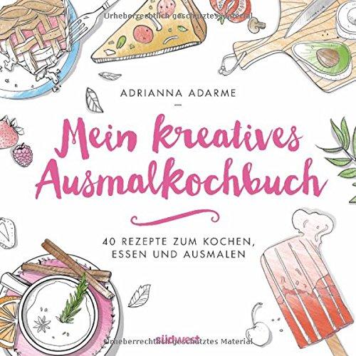 Mein kreatives Ausmalkochbuch: 40 Rezepte zum Kochen, Essen und Ausmalen