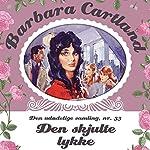 Den skjulte lykke (Barbara Cartland - Den udødelige samling 33) | Barbara Cartland