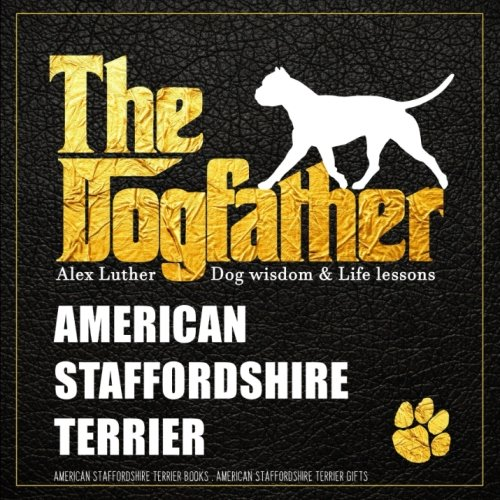- Dogfather: American Staffordshire Terrier Wisdom & Life Lessons: American Staffordshire Terrier gifts