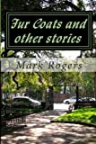 Fur Coats and Other Stories, Mark Rogers, 1475050968