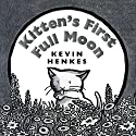 Kitten's First Full Moon Audiobook by Kevin Henkes Narrated by Joan Allen