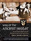 Way of the Ancient Healer: Sacred Teachings from the Philippine Ancestral Traditions
