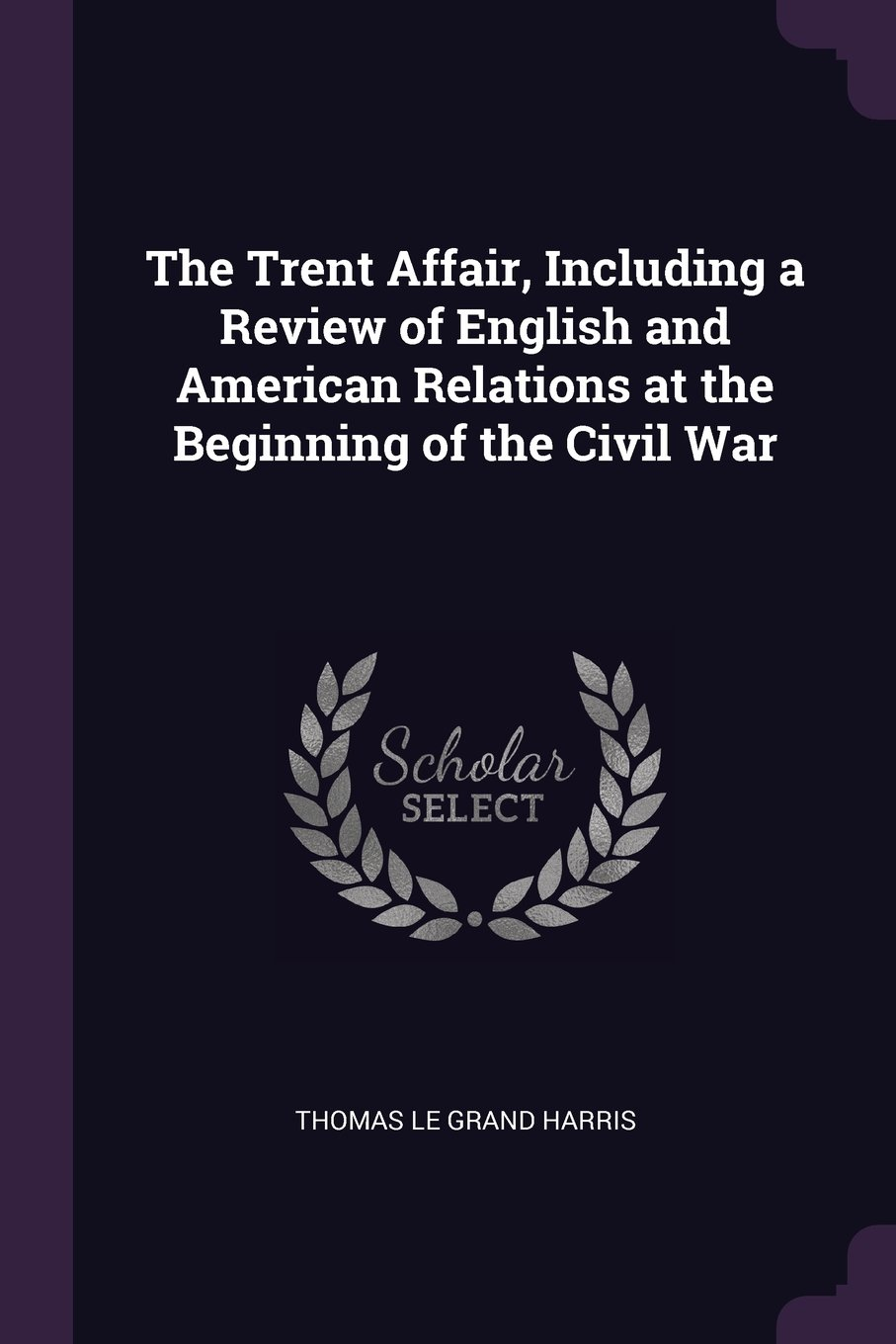 The Trent Affair, Including a Review of English and American Relations at the Beginning of the Civil War PDF